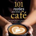 101 Razões para<br /> Tomar Café